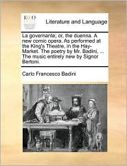 La Governante; Or, the Duenna. a New Comic Opera. as Performed at the King's Theatre, in the Hay-Market. the Poetry by Mr. Badini, ... the Music Entir