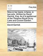 Miss in Her Teens. a Farce, in Two Acts. Written by David Garrick, Esq. as It Is Performed at the Theatres Royal Drury Lane and Covent Garden.