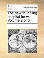 The New Foundling Hospital for Wit. Volume 2 of 6