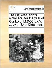 The Universal Scots Almanack, for the Year of Our Lord, M.DCC.LXIV. ... by ... John Chapman.