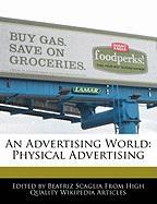 An Advertising World: Physical Advertising