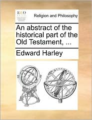 An Abstract of the Historical Part of the Old Testament, ...