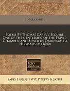 Poems by Thomas Carevv Esquire. One of the Gentlemen of the Privie-Chamber, and Sewer in Ordinary to His Majesty. (1640)