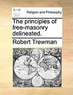 The Principles of Free-Masonry Delineated.
