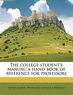 The College Student's Manual: A Hand-Book of Reference for Professors