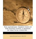 The Important Timber Trees of the United States; A Manual of Practical Forestry ..