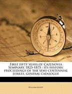 First Fifty Years of Cazenovia Seminary, 1825-1875: Its History, Proceedings of the Semi-Centennial Jubilee, General Catalogue