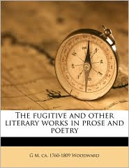 The Fugitive and Other Literary Works in Prose and Poetry