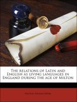 The relations of Latin and English as living languages in England during the age of Milton