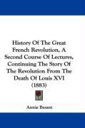History of the Great French Revolution, a Second Course of Lectures, Continuing the Story of the Revolution from the Death of Louis XVI (1883)