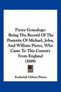 Pierce Genealogy: Being the Record of the Posterity of Michael, John, and William Pierce, Who Came to This Country from England (1889)