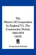 The History of Cooperation in England V2, the Constructive Period, 1845-1878 (1879)