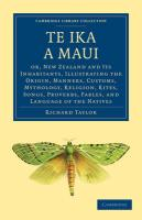 Te Ika a Maui: Or, New Zealand and Its Inhabitants, Illustrating the Origin, Manners, Customs, Mythology, Religion, Rites, Songs, Pro