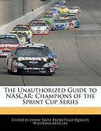 The Unauthorized Guide to NASCAR: Champions of the Sprint Cup Series