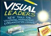 Visual Leaders : New Tools for Visioning, Management, and Organizational Change - David Sibbet