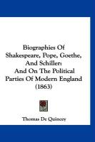 Biographies of Shakespeare, Pope, Goethe, and Schiller: And on the Political Parties of Modern England (1863)