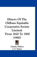 History of the Oldham Equitable Cooperative Society Limited: From 1820 to 1900 (1900)
