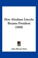 How Abraham Lincoln Became President (1908)