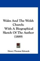 Wales and the Welsh Church: With a Biographical Sketch of the Author (1889)