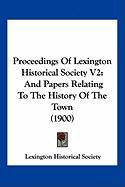 Proceedings of Lexington Historical Society V2: And Papers Relating to the History of the Town (1900)