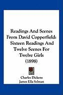 Readings and Scenes from David Copperfield: Sixteen Readings and Twelve Scenes for Twelve Girls (1898)