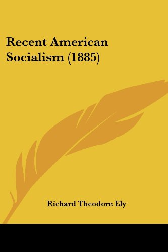 Recent American Socialism (1885) (Paperback) - Richard Theodore Ely