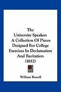 The University Speaker: A Collection of Pieces Designed for College Exercises in Declamation and Recitation (1852)