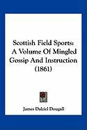 Scottish Field Sports: A Volume of Mingled Gossip and Instruction (1861)