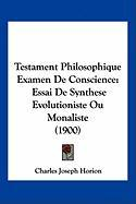 Testament Philosophique Examen de Conscience: Essai de Synthese Evolutioniste Ou Monaliste (1900)