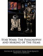 Star Wars: The Philosophy and Making of the Films