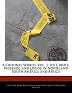A Criminal World, Vol. 3: Sex Crimes, Violence, and Drugs in North and South America and Africa