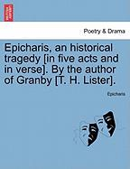 Epicharis, an Historical Tragedy [In Five Acts and in Verse]. by the Author of Granby [T. H. Lister].