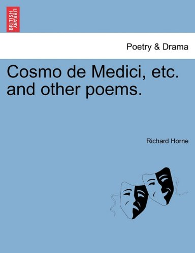 Cosmo de Medici, etc. and other poems. - Richard Horne