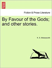 By Favour of the Gods; And Other Stories.