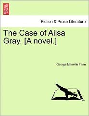 The Case of Ailsa Gray. [A Novel.]
