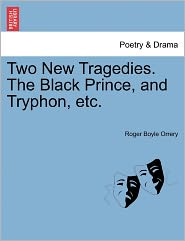 Two New Tragedies. the Black Prince, and Tryphon, Etc.