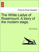 The White Ladye of Rosemount. a Story of the Modern Stage.