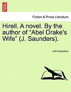 "Hirell. a Novel. by the Author of ""Abel Drake's Wife"" (J. Saunders)."