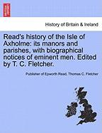 Read's History of the Isle of Axholme: Its Manors and Parishes, with Biographical Notices of Eminent Men. Edited by T. C. Fletcher.