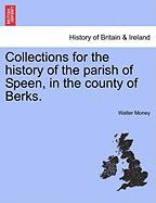 Collections for the History of the Parish of Speen, in the County of Berks.