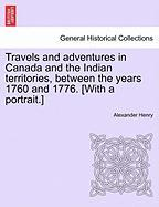 Travels and Adventures in Canada and the Indian Territories, Between the Years 1760 and 1776. [With a Portrait.]