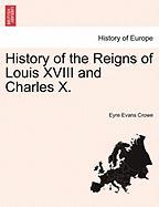 History of the Reigns of Louis XVIII and Charles X.