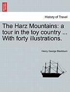 The Harz Mountains: A Tour in the Toy Country ... with Forty Illustrations.