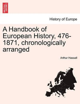 A Handbook of European History, 476-1871, chronologically arranged - Hassall, Arthur