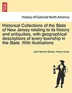 Historical Collections of the State of New Jersey Relating to Its History and Antiquities, with Geographical Descriptions of Every Township in the Sta