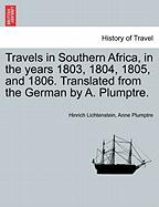 Travels in Southern Africa, in the Years 1803, 1804, 1805, and 1806. Translated from the German by A. Plumptre.