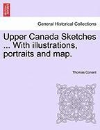 Upper Canada Sketches ... with Illustrations, Portraits and Map.