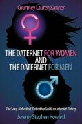 The Daternet for Women and the Daternet for Men: The Sexy, Unbridled, Definitive Guide to Internet Dating