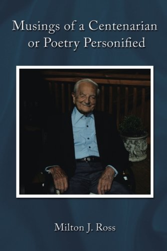 Musings of a Centenarian or Poetry Personified - Milton J. Ross