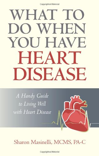 What to Do When You Have Heart Disease: A Handy Guide to Living Well with Heart Disease - Masinelli Mc Sharon Masinelli McMs Pa-C; Sharon Masinelli McMs Pa-C